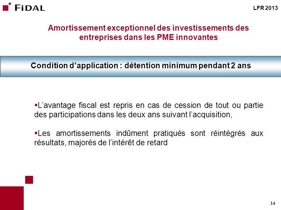 14 Amortissement exceptionnel des investissements des entreprises dans les PME innovantes Condition dapplication : détention minimum pendant 2 ans Lav