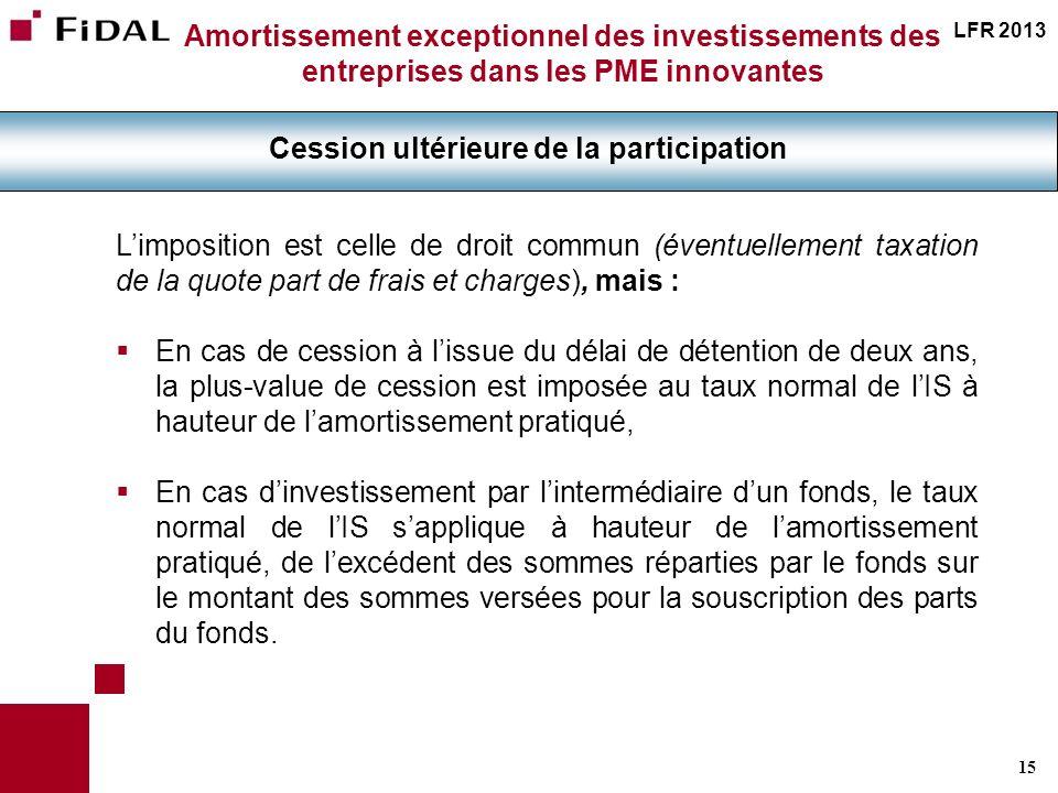15 Amortissement exceptionnel des investissements des entreprises dans les PME innovantes Cession ultérieure de la participation Limposition est celle