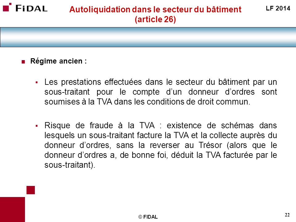 22 © FIDAL Autoliquidation dans le secteur du bâtiment (article 26) Régime ancien : Les prestations effectuées dans le secteur du bâtiment par un sous