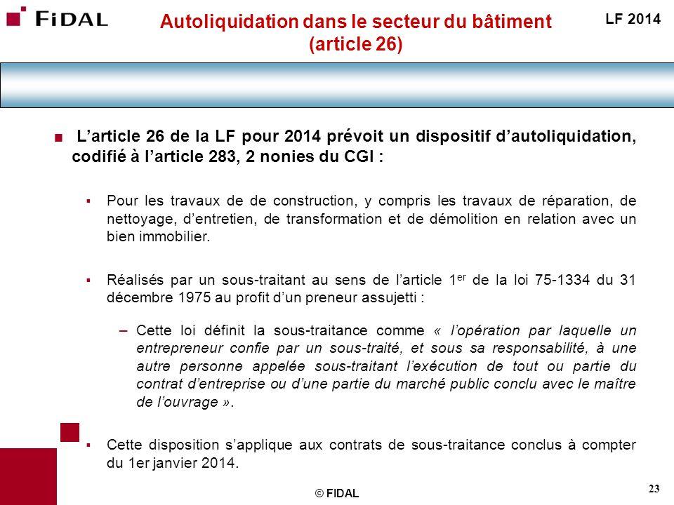 23 © FIDAL Autoliquidation dans le secteur du bâtiment (article 26) Larticle 26 de la LF pour 2014 prévoit un dispositif dautoliquidation, codifié à l
