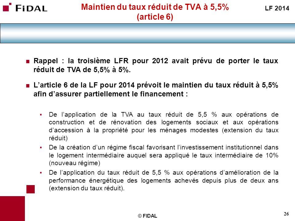 26 © FIDAL Maintien du taux réduit de TVA à 5,5% (article 6) Rappel : la troisième LFR pour 2012 avait prévu de porter le taux réduit de TVA de 5,5% à