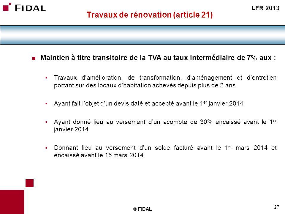 27 © FIDAL Travaux de rénovation (article 21) Maintien à titre transitoire de la TVA au taux intermédiaire de 7% aux : Travaux damélioration, de trans