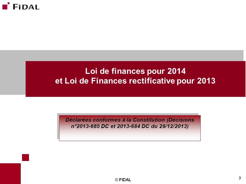 3 © FIDAL Loi de finances pour 2014 et Loi de Finances rectificative pour 2013 Déclarées conformes à la Constitution (Décisions n°2013-685 DC et 2013-