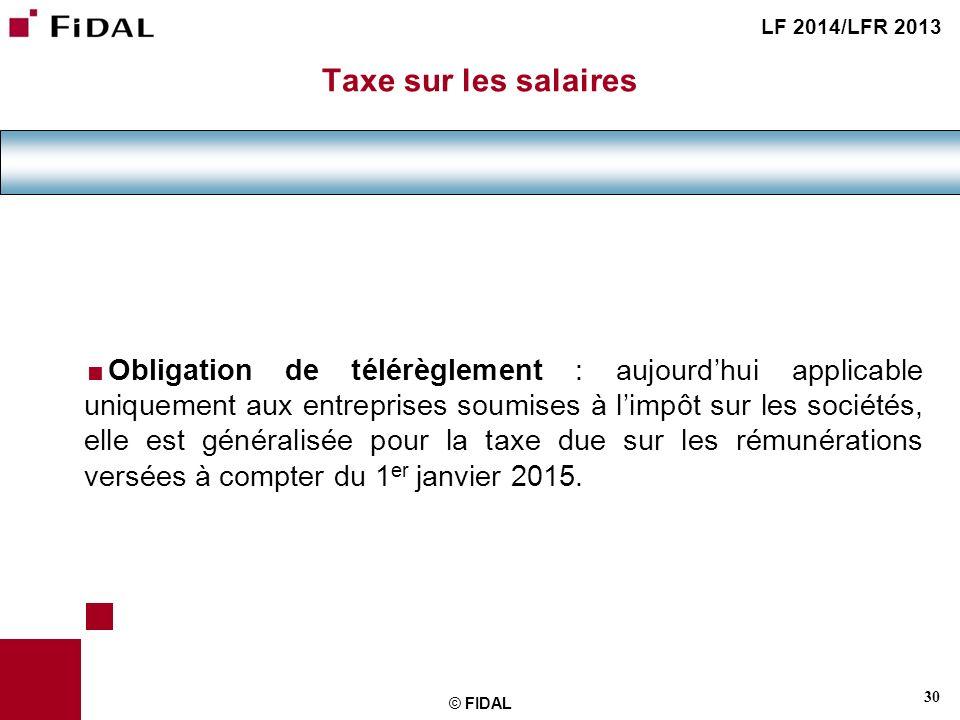 30 © FIDAL Taxe sur les salaires Obligation de télérèglement : aujourdhui applicable uniquement aux entreprises soumises à limpôt sur les sociétés, el