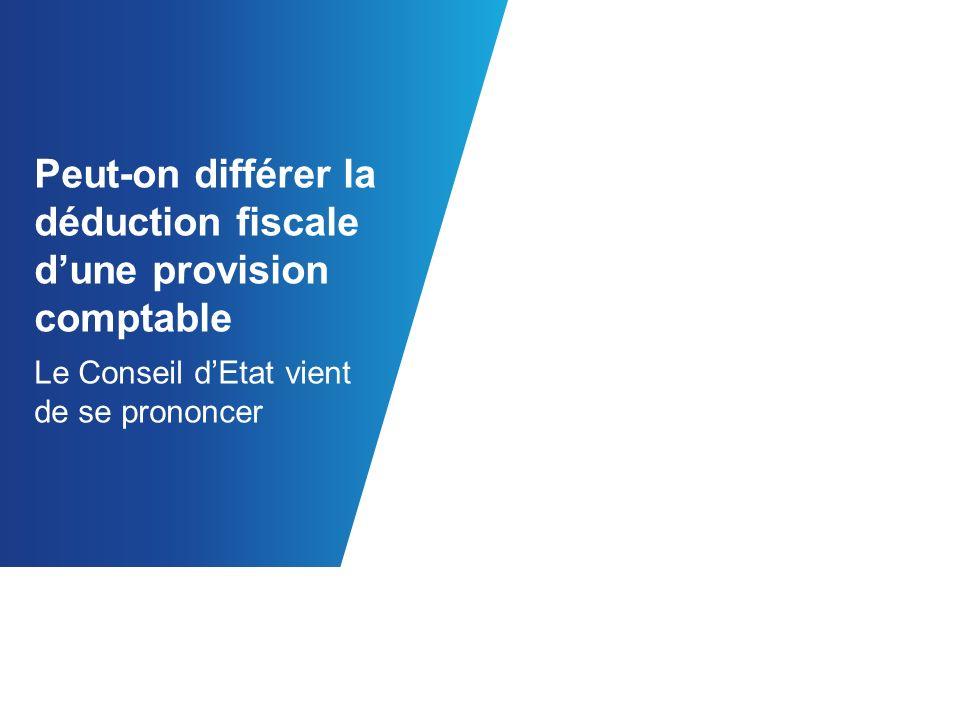 Peut-on différer la déduction fiscale dune provision comptable Le Conseil dEtat vient de se prononcer