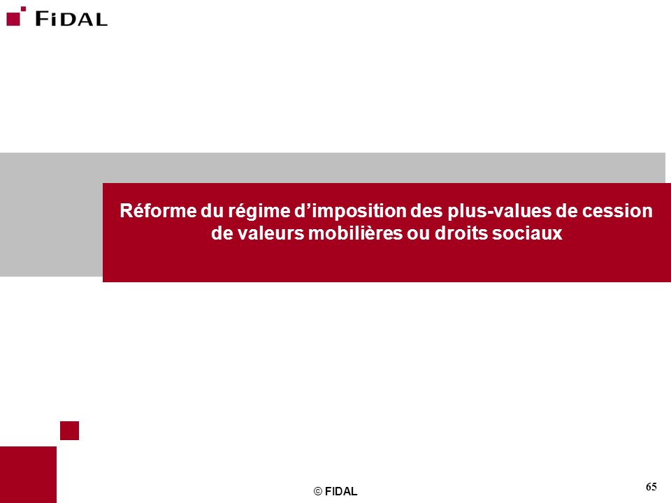 65 © FIDAL Réforme du régime dimposition des plus-values de cession de valeurs mobilières ou droits sociaux