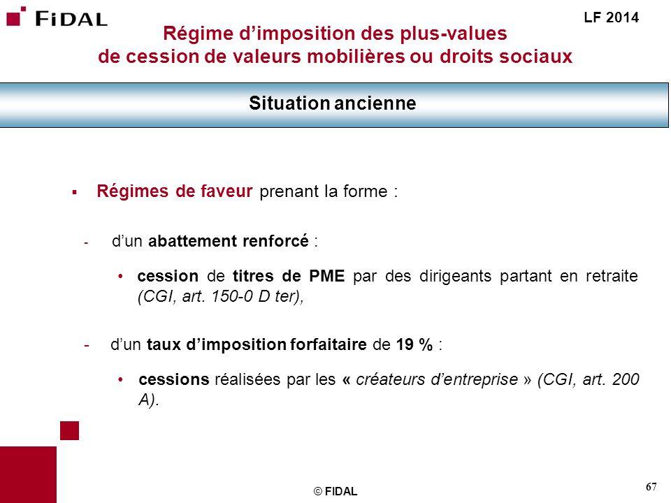67 © FIDAL Régime dimposition des plus-values de cession de valeurs mobilières ou droits sociaux Situation ancienne LF 2014 Régimes de faveur prenant