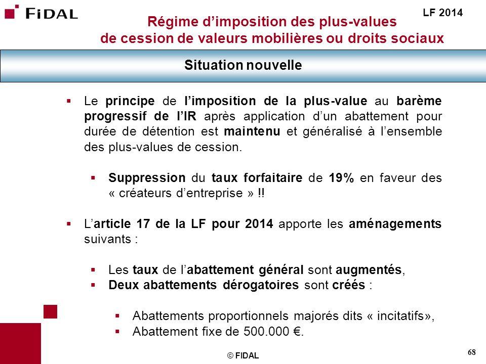 68 © FIDAL Régime dimposition des plus-values de cession de valeurs mobilières ou droits sociaux Situation nouvelle LF 2014 Le principe de limposition