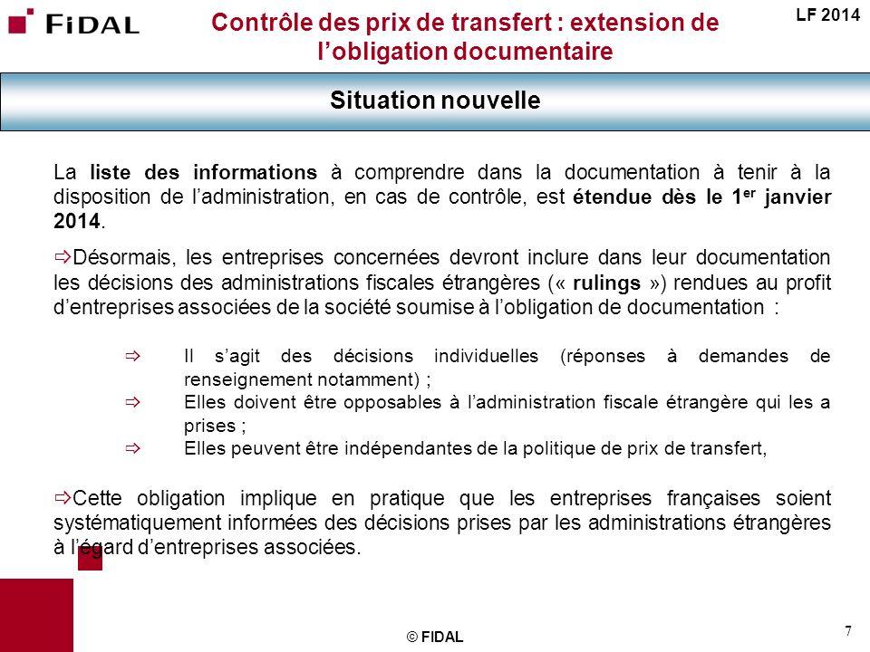7 © FIDAL Contrôle des prix de transfert : extension de lobligation documentaire Situation nouvelle LF 2014 La liste des informations à comprendre dan