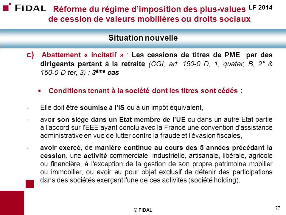 77 © FIDAL Réforme du régime dimposition des plus-values de cession de valeurs mobilières ou droits sociaux Situation nouvelle LF 2014 c) Abattement «