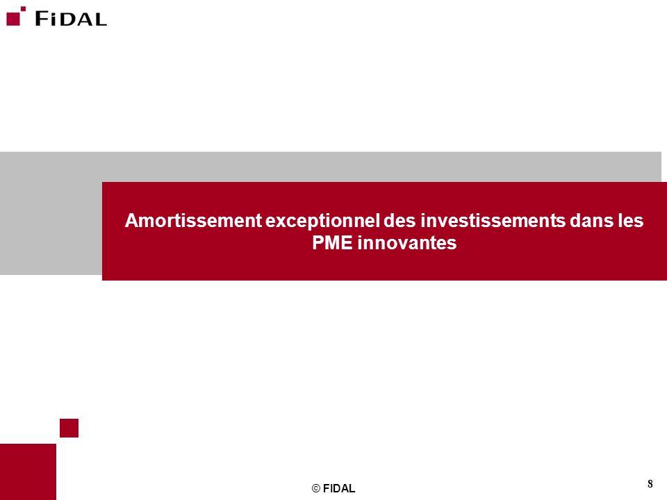 8 © FIDAL Amortissement exceptionnel des investissements dans les PME innovantes