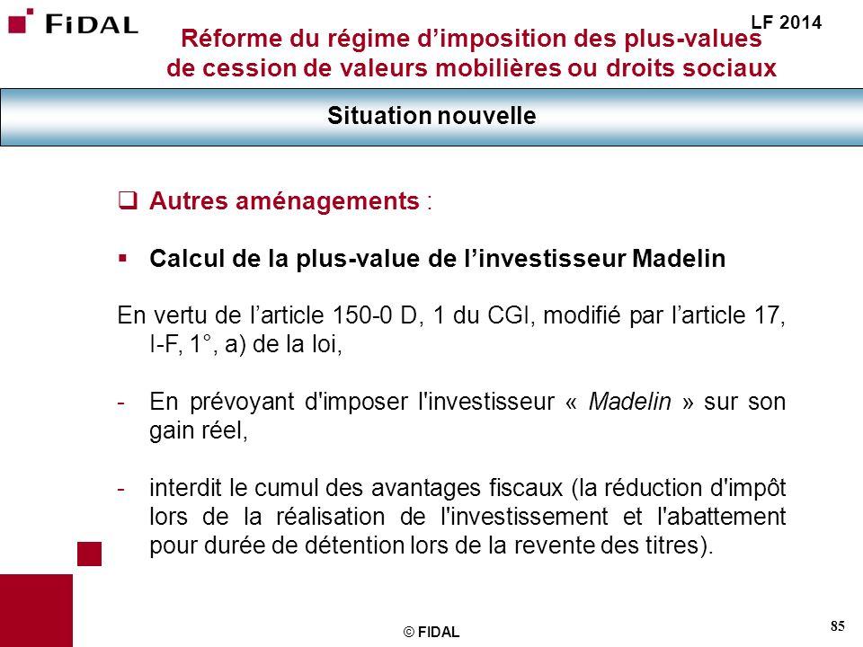 85 © FIDAL Réforme du régime dimposition des plus-values de cession de valeurs mobilières ou droits sociaux Situation nouvelle LF 2014 Autres aménagem