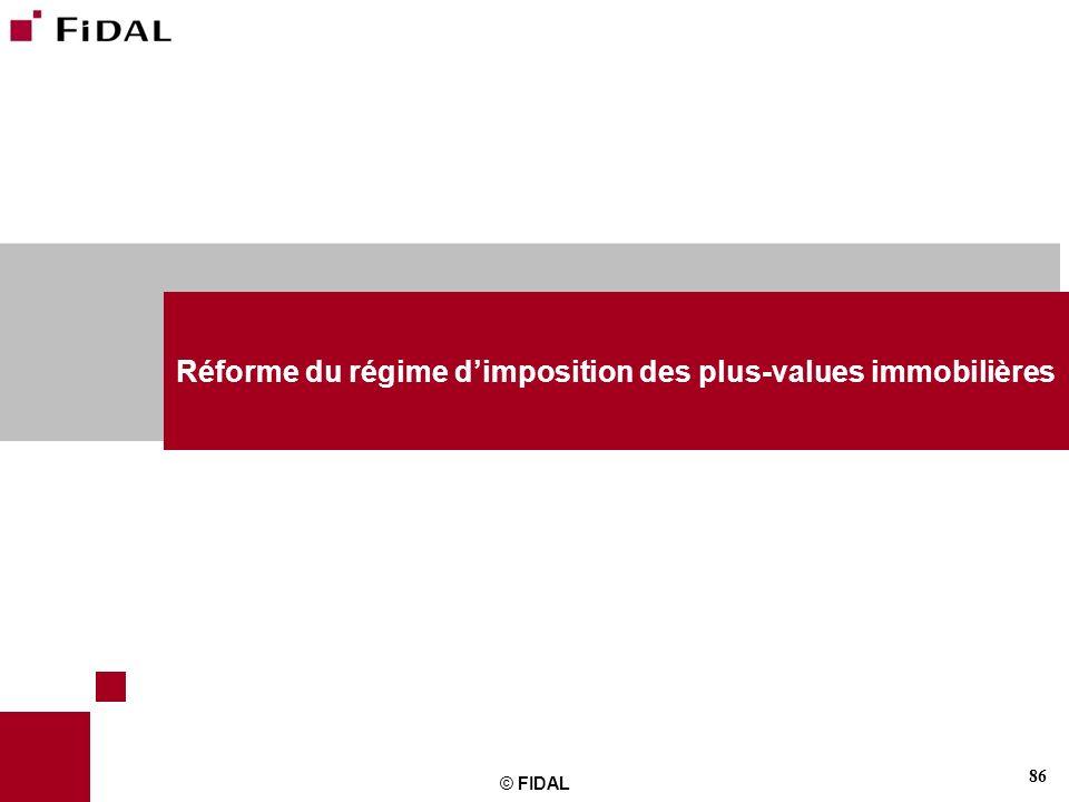 86 © FIDAL Réforme du régime dimposition des plus-values immobilières