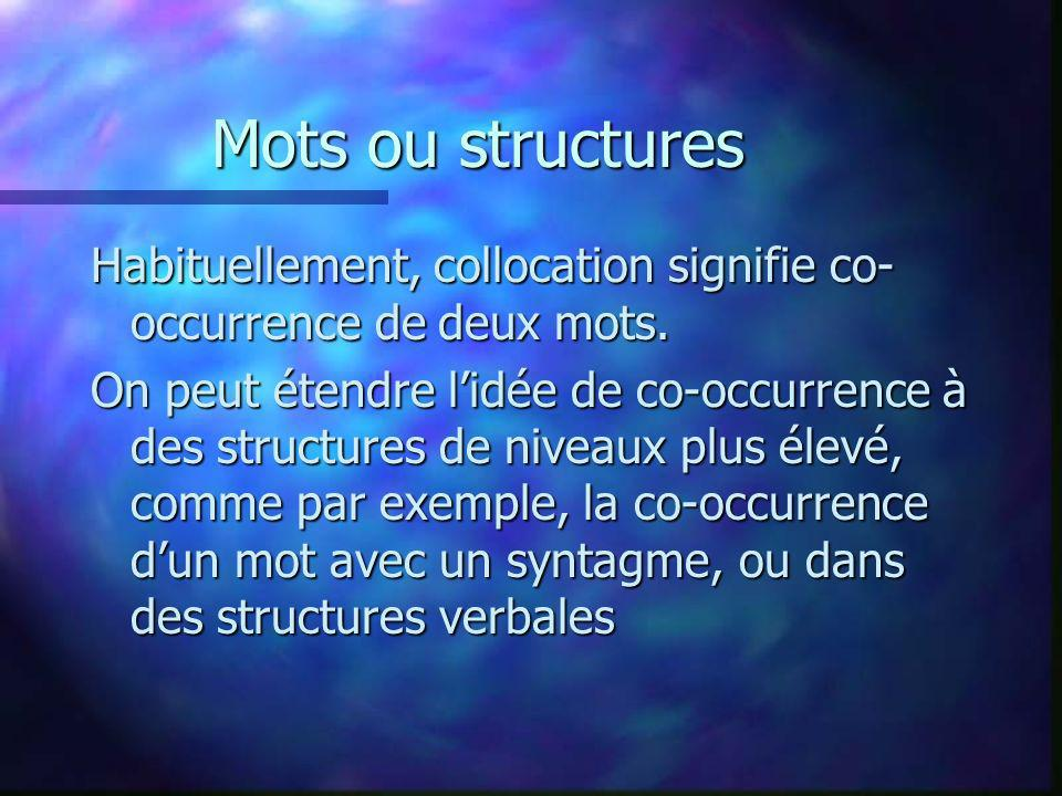 Mots ou structures Habituellement, collocation signifie co- occurrence de deux mots.