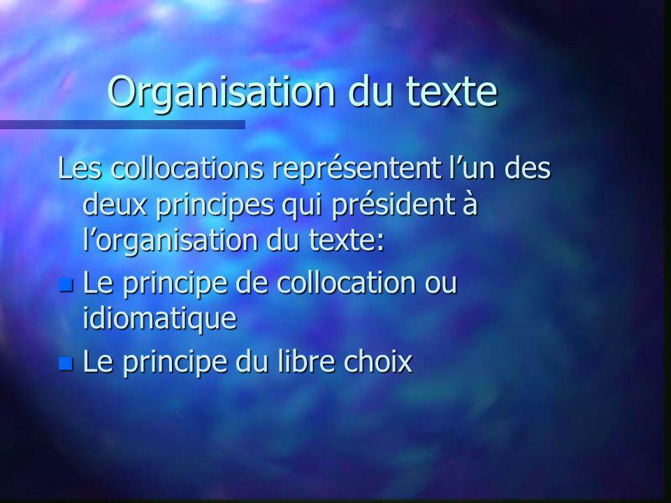 Organisation du texte Les collocations représentent lun des deux principes qui président à lorganisation du texte: n Le principe de collocation ou idiomatique n Le principe du libre choix
