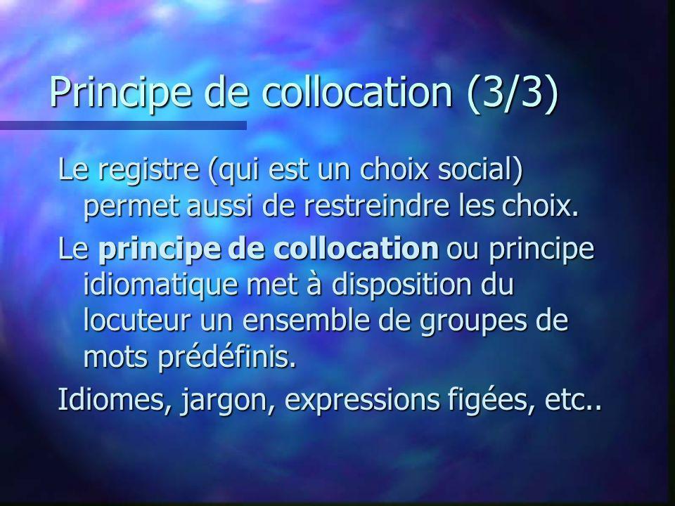 Principe de collocation (3/3) Le registre (qui est un choix social) permet aussi de restreindre les choix.