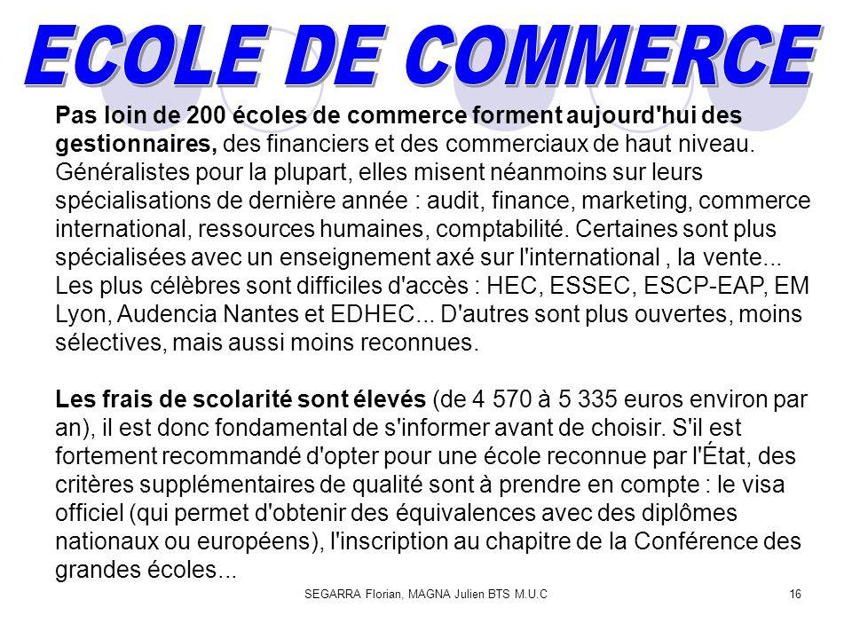 SEGARRA Florian, MAGNA Julien BTS M.U.C16 Pas loin de 200 écoles de commerce forment aujourd hui des gestionnaires, des financiers et des commerciaux de haut niveau.