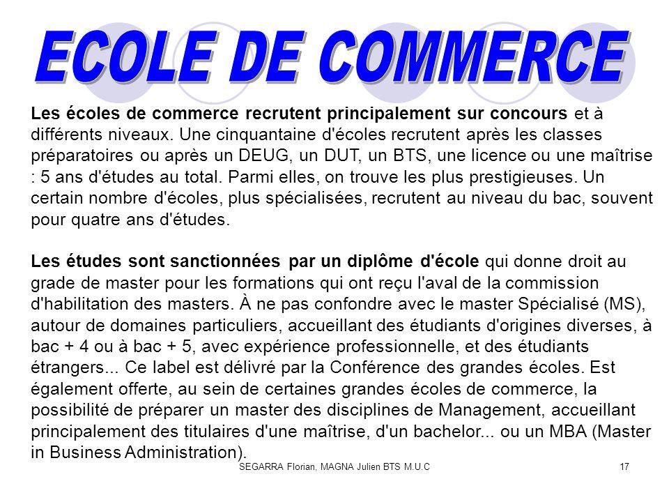 SEGARRA Florian, MAGNA Julien BTS M.U.C17 Les écoles de commerce recrutent principalement sur concours et à différents niveaux. Une cinquantaine d'éco