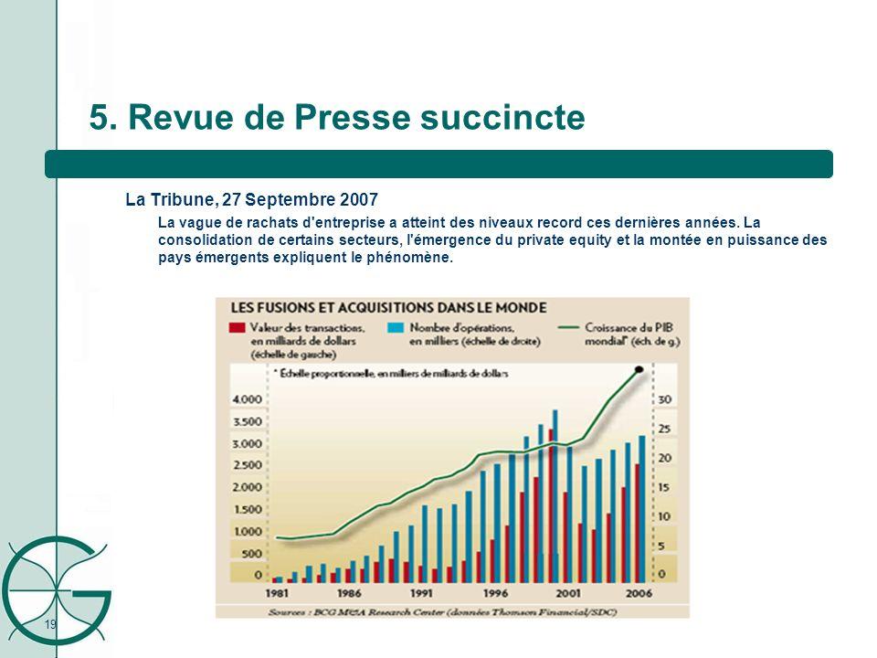19 5. Revue de Presse succincte La Tribune, 27 Septembre 2007 La vague de rachats d'entreprise a atteint des niveaux record ces dernières années. La c