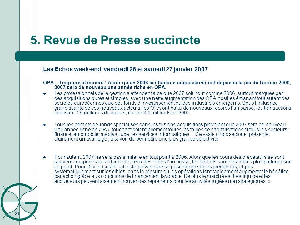 21 5. Revue de Presse succincte Les Echos week-end, vendredi 26 et samedi 27 janvier 2007 OPA : Toujours et encore ! Alors quen 2006 les fusions-acqui