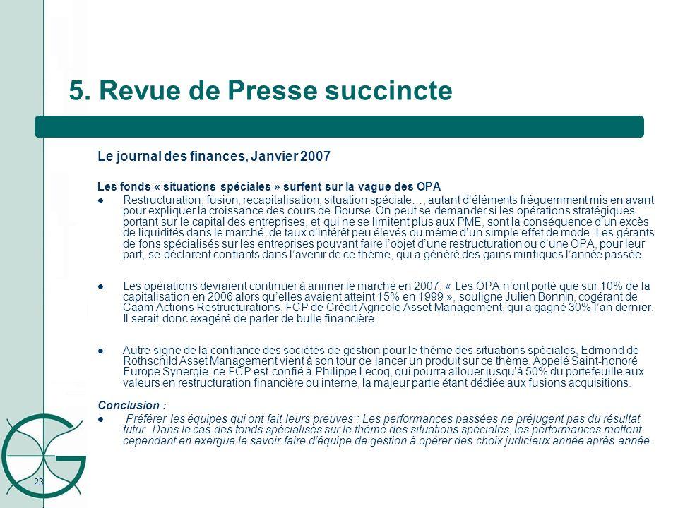 23 5. Revue de Presse succincte Le journal des finances, Janvier 2007 Les fonds « situations spéciales » surfent sur la vague des OPA Restructuration,