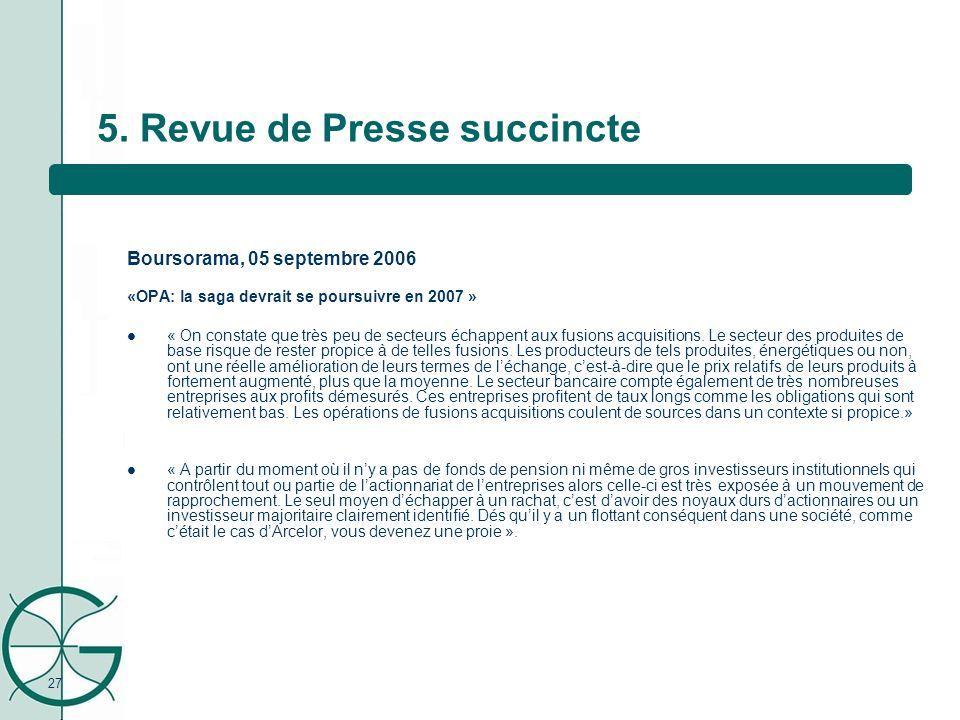 27 5. Revue de Presse succincte Boursorama, 05 septembre 2006 «OPA: la saga devrait se poursuivre en 2007 » « On constate que très peu de secteurs éch