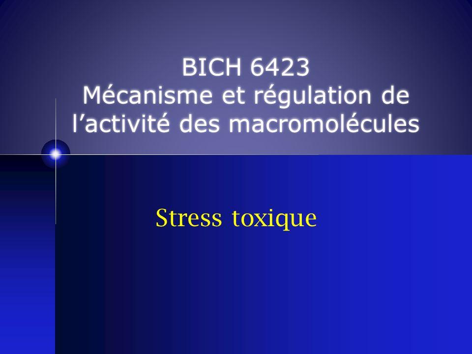Stress toxique BICH 6423 Mécanisme et régulation de lactivité des macromolécules