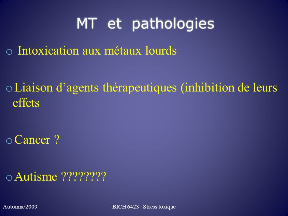 MT et pathologies o Intoxication aux métaux lourds o Liaison dagents thérapeutiques (inhibition de leurs effets o Cancer ? o Autisme ???????? Automne