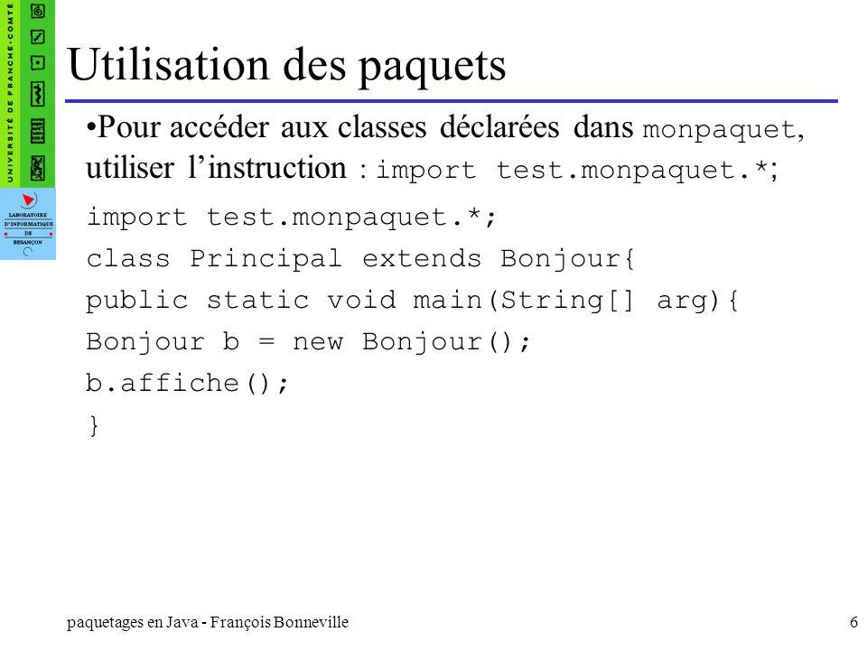 paquetages en Java - François Bonneville7 Définition des chemins option -classpath de la commande javac.