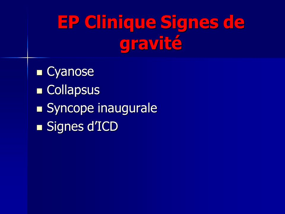 EP Clinique Signes de gravité Cyanose Cyanose Collapsus Collapsus Syncope inaugurale Syncope inaugurale Signes dICD Signes dICD