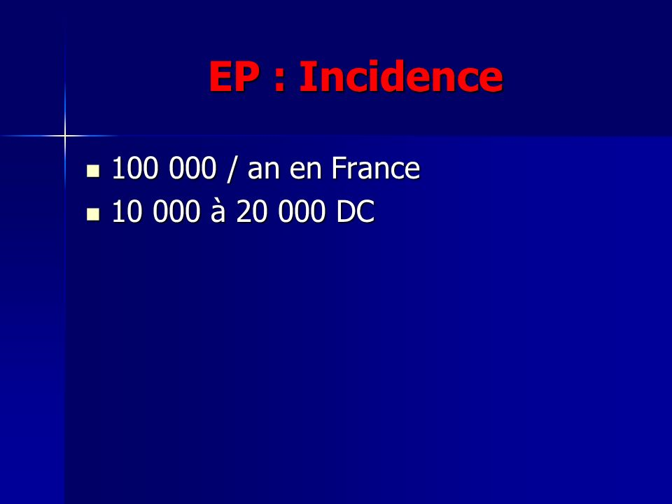 EP : Incidence 100 000 / an en France 100 000 / an en France 10 000 à 20 000 DC 10 000 à 20 000 DC