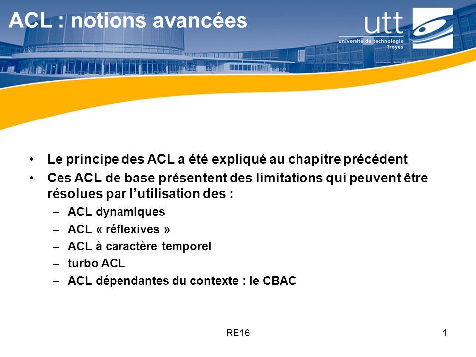 RE161 ACL : notions avancées Le principe des ACL a été expliqué au chapitre précédent Ces ACL de base présentent des limitations qui peuvent être réso