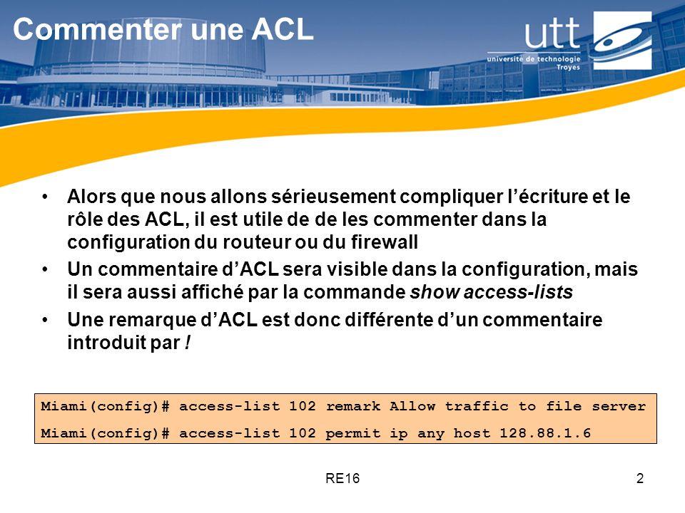 RE162 Commenter une ACL Alors que nous allons sérieusement compliquer lécriture et le rôle des ACL, il est utile de de les commenter dans la configura