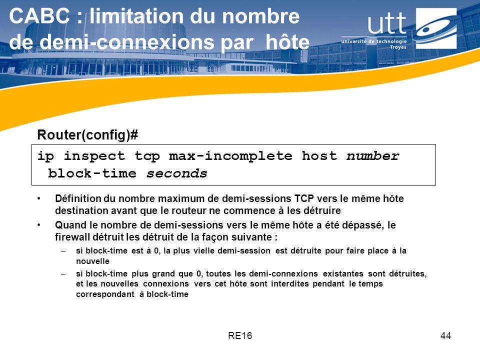 RE1644 ip inspect tcp max-incomplete host number block-time seconds CABC : limitation du nombre de demi-connexions par hôte Définition du nombre maxim