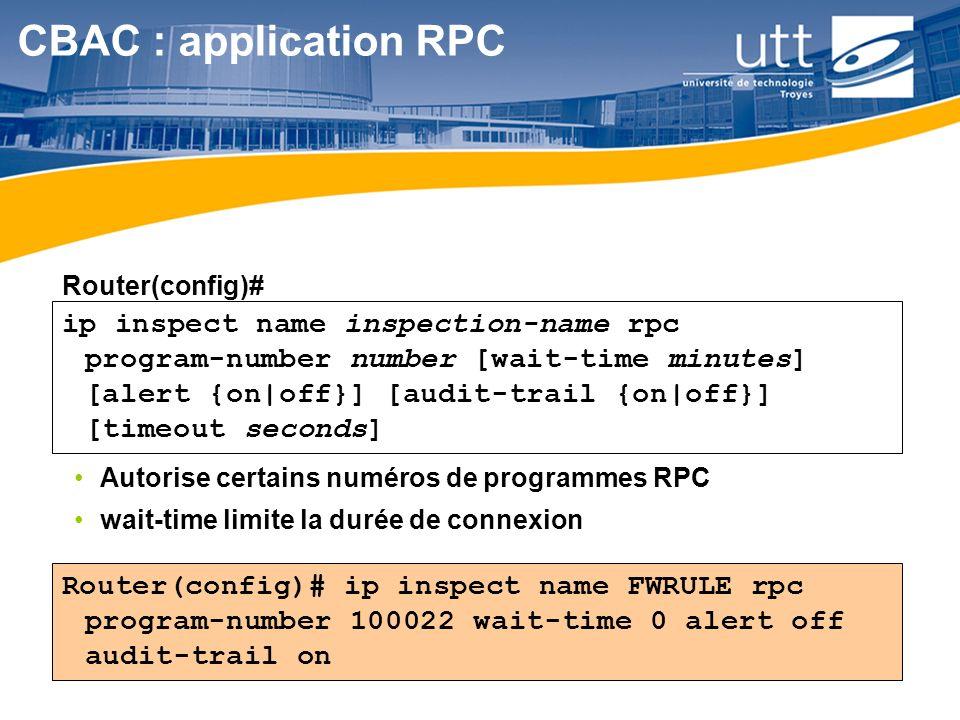 RE1650 Router(config)# ip inspect name FWRULE rpc program-number 100022 wait-time 0 alert off audit-trail on Autorise certains numéros de programmes R