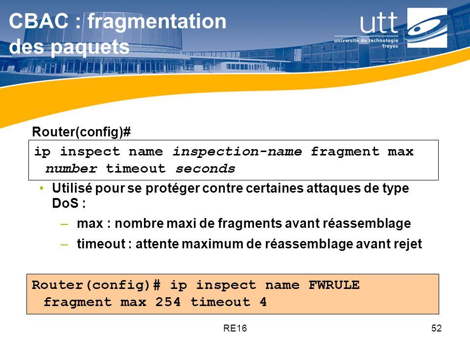 RE1652 Router(config)# ip inspect name FWRULE fragment max 254 timeout 4 Utilisé pour se protéger contre certaines attaques de type DoS : –max : nombr
