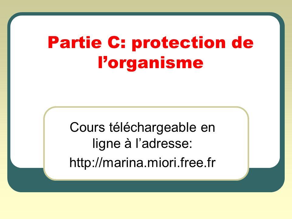 Partie C: protection de lorganisme Cours téléchargeable en ligne à ladresse: http://marina.miori.free.fr