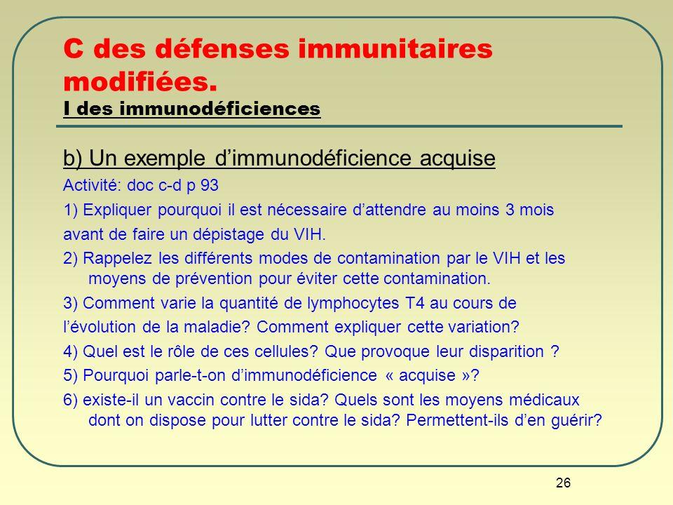 26 C des défenses immunitaires modifiées. I des immunodéficiences b) Un exemple dimmunodéficience acquise Activité: doc c-d p 93 1) Expliquer pourquoi