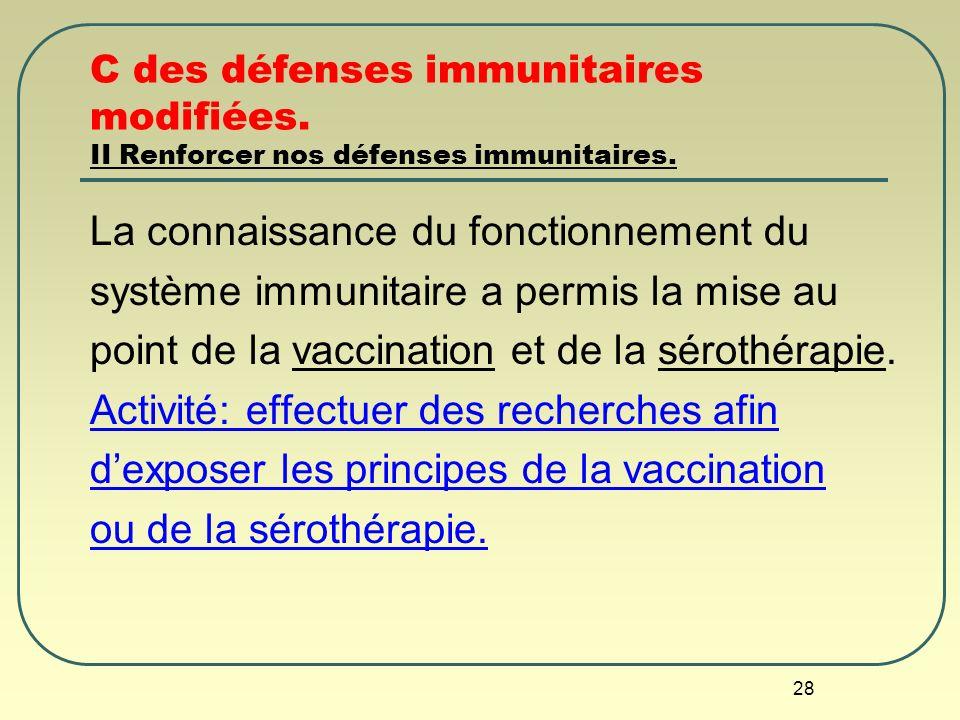 28 C des défenses immunitaires modifiées. II Renforcer nos défenses immunitaires. La connaissance du fonctionnement du système immunitaire a permis la
