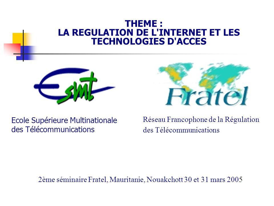 Ecole Supérieure Multinationale des Télécommunications THEME : LA REGULATION DE L'INTERNET ET LES TECHNOLOGIES D'ACCES Réseau Francophone de la Régula