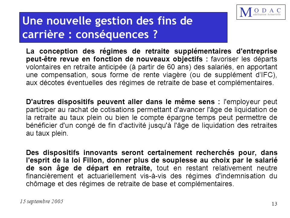 15 septembre 2005 13 La conception des régimes de retraite supplémentaires d'entreprise peut-être revue en fonction de nouveaux objectifs : favoriser