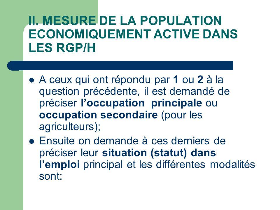 II. MESURE DE LA POPULATION ECONOMIQUEMENT ACTIVE DANS LES RGP/H A ceux qui ont répondu par 1 ou 2 à la question précédente, il est demandé de précise