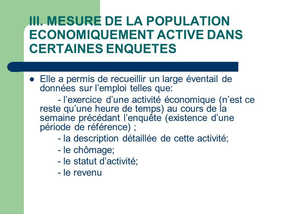 III. MESURE DE LA POPULATION ECONOMIQUEMENT ACTIVE DANS CERTAINES ENQUETES Elle a permis de recueillir un large éventail de données sur lemploi telles