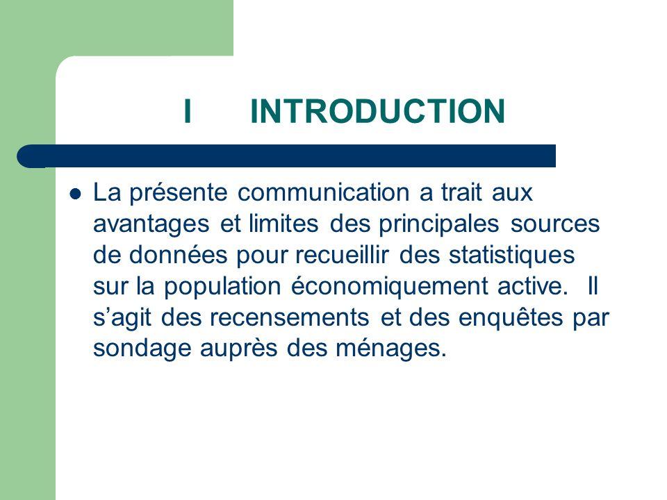 IINTRODUCTION La présente communication a trait aux avantages et limites des principales sources de données pour recueillir des statistiques sur la population économiquement active.