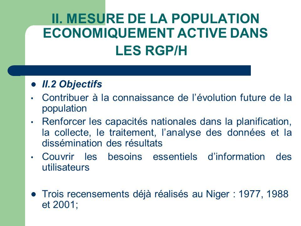 II. MESURE DE LA POPULATION ECONOMIQUEMENT ACTIVE DANS LES RGP/H II.2 Objectifs Contribuer à la connaissance de lévolution future de la population Ren