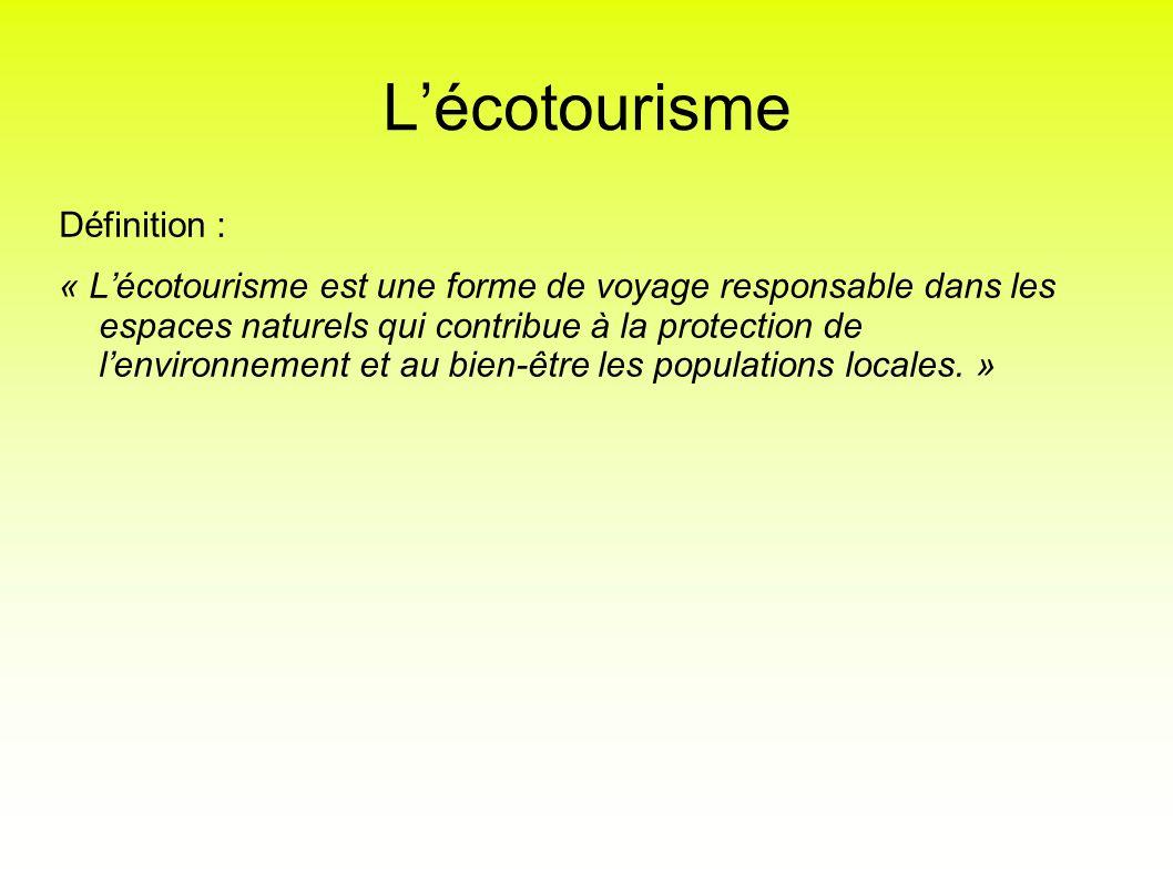 Lécotourisme Définition : « Lécotourisme est une forme de voyage responsable dans les espaces naturels qui contribue à la protection de lenvironnement