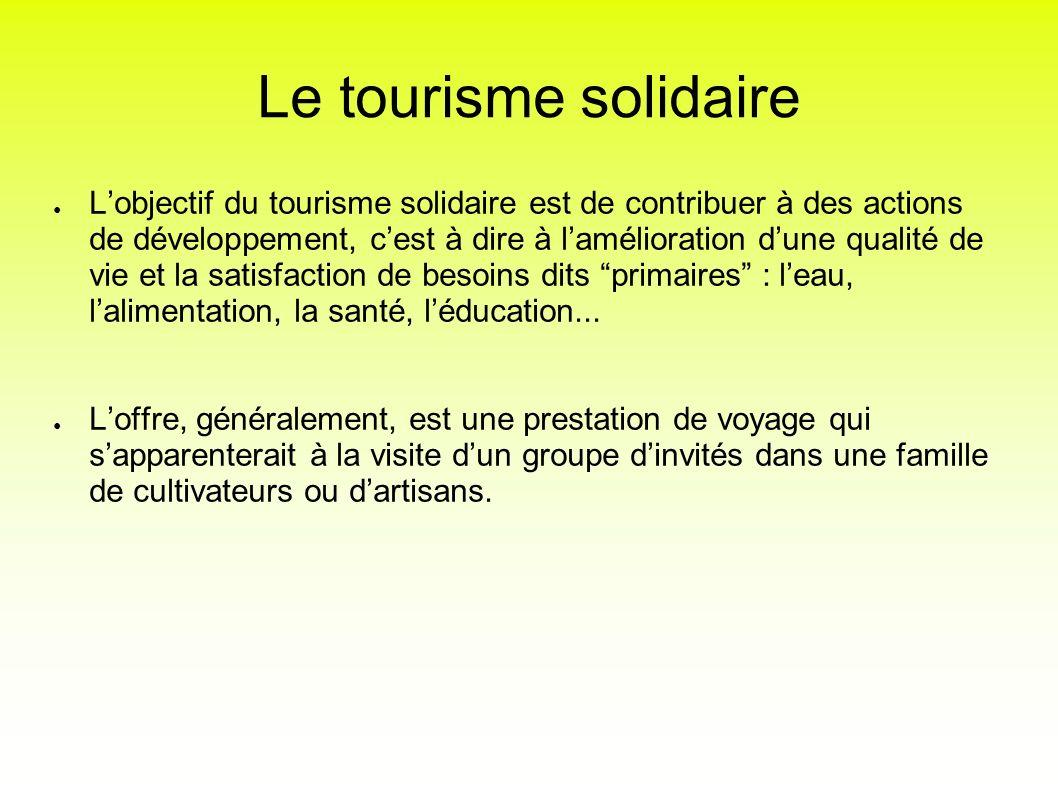 Le tourisme solidaire Lobjectif du tourisme solidaire est de contribuer à des actions de développement, cest à dire à lamélioration dune qualité de vi