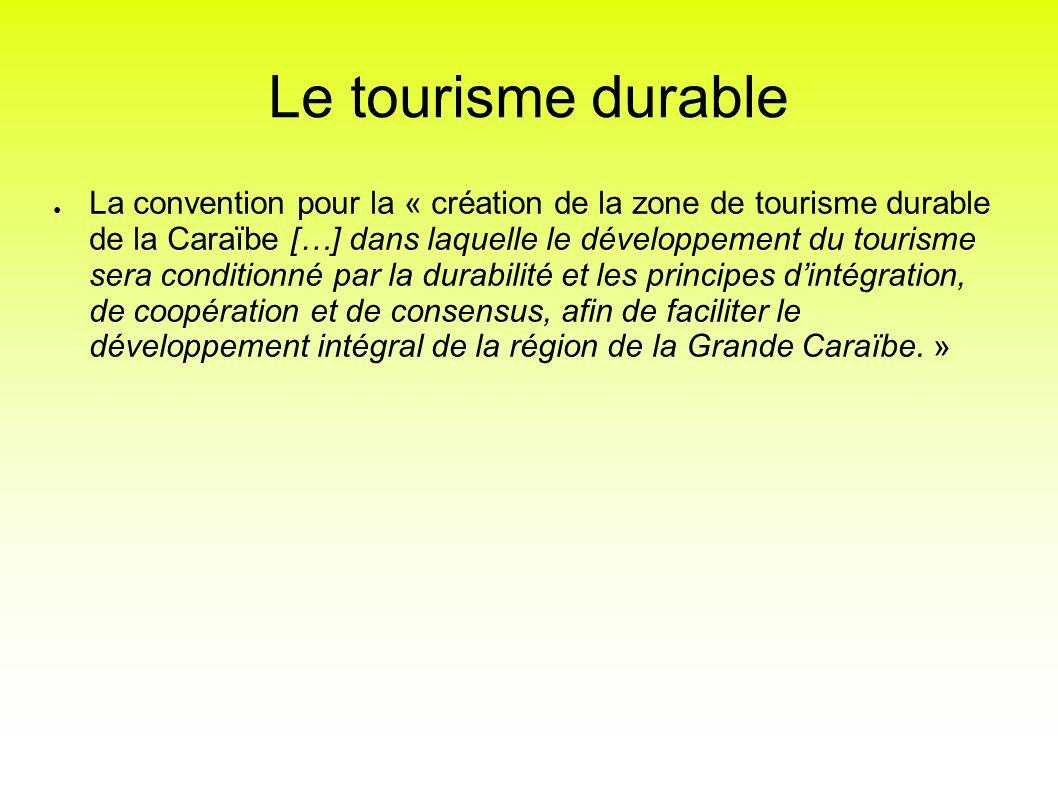 Le tourisme durable La convention pour la « création de la zone de tourisme durable de la Caraïbe […] dans laquelle le développement du tourisme sera