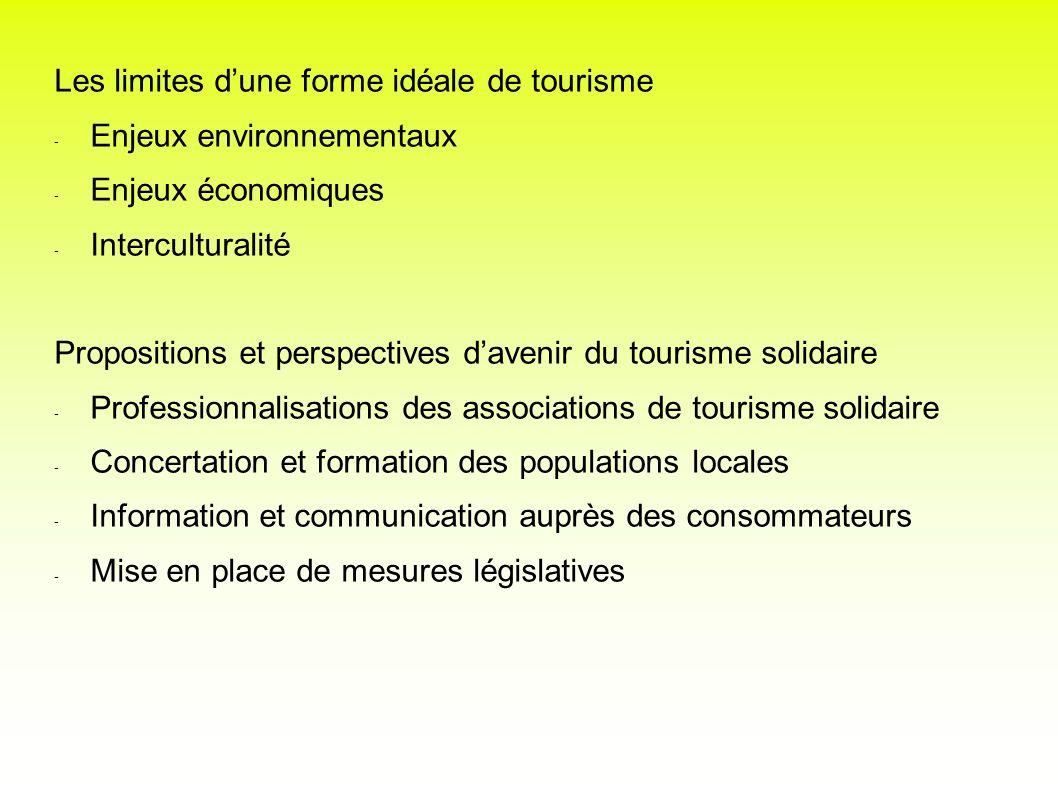 Les limites dune forme idéale de tourisme - Enjeux environnementaux - Enjeux économiques - Interculturalité Propositions et perspectives davenir du to