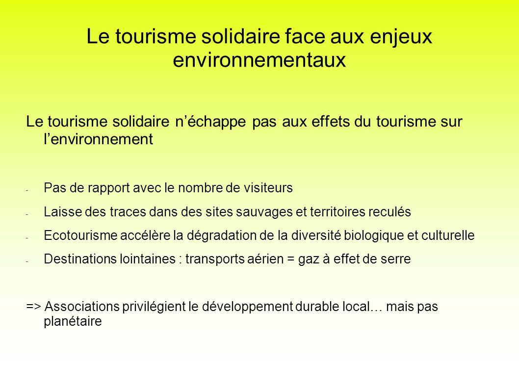 Le tourisme solidaire face aux enjeux environnementaux Le tourisme solidaire néchappe pas aux effets du tourisme sur lenvironnement - Pas de rapport a